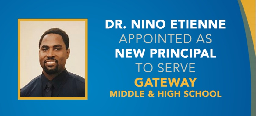 Picture of Dr. Nino Etienne, text reads: appointed as new principal to serve Gateway MS & HS